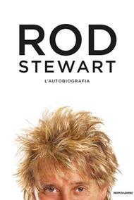 Rod Stewart l'autobiografia