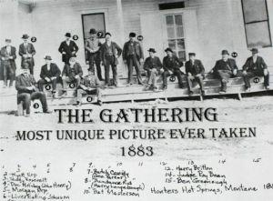 late 1800's - Wyatt Earp, Teddy Roosevelt, Doc Holliday (John Henry), Morgan Earp - Liver Eating Johnson - Butch Cassidy - The Sundance Kid