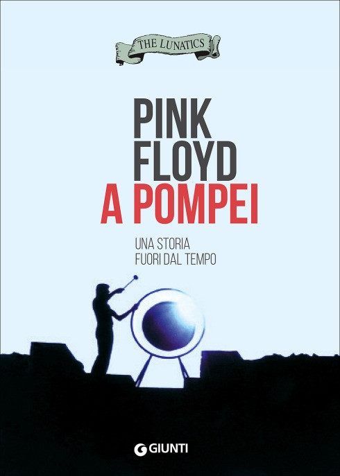 The Lunatics Pink Floyd A Pompei